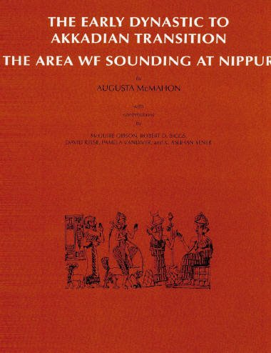 Nippur V: The Area WF Sounding: The Early Dynastic to Akkadian Transition (Oriental Institute Publications)