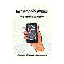 Activa tu GPS Interno: Todo lo que podríamos vivir en quirófano si tú y yo no tuviéramos miedo. (Spanish Edition)