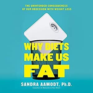 Why Diets Make Us Fat Hörbuch