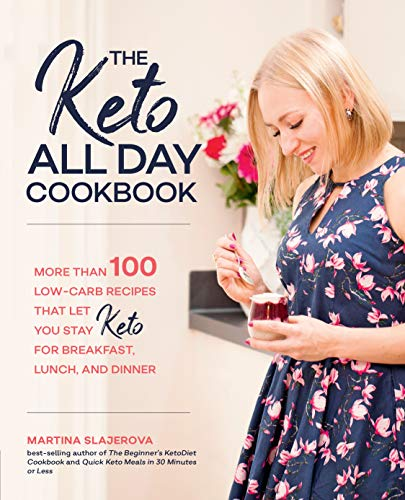 The Keto All Day Cookbook:More Than 100 Low-Carb Recipes That Let You Stay Keto for Breakfast, Lunch, and Dinner