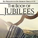 The Book of Jubilees: Re-Presented by Robert Bagley III Audiobook by Robert Bagley III Narrated by Steve Cook