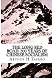 The Long Red Road: 200 Years of Chinese Socialism, Arthur Tafero, 1481962388