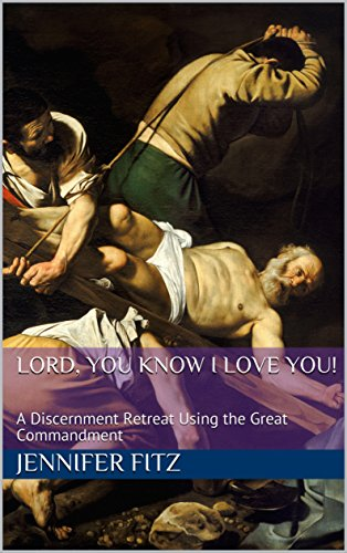 Lord, You Know I Love You!: A Discernment Retreat Using the Great Commandment by [Fitz, Jennifer]