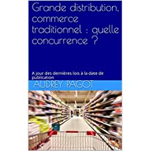 Grande distribution, commerce traditionnel : quelle concurrence ?: A jour des dernières lois à la date de publication (French Edition)