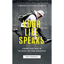 Your Life Speaks: Finding Your Voice of Influence for Your Generation
