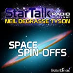 Star Talk Radio: Space Spin-Offs | Neil deGrasse Tyson