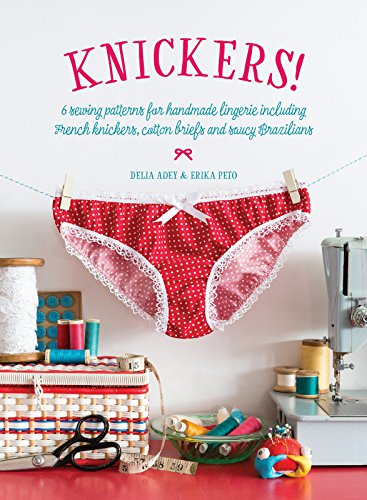 Knickers!: 6 Lingerie Patterns for Handmade Knickers