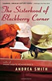 The Sisterhood of Blackberry Corner, Andrea Smith, 0385336241