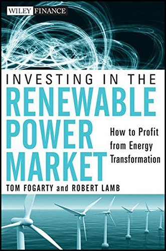 Investing in the Renewable Power Market: How to Profit from Energy Transformation by Wiley