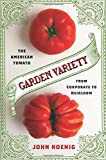Garden Variety: The American Tomato from Corporate to Heirloom (Arts and Traditions of the Table: Perspectives on Culinary History)