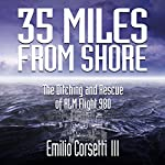 35 Miles from Shore: The Ditching and Rescue of ALM Flight 980 | Emilio Corsetti III