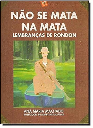 Não Se Mata na Mata. Lembranças de Rondon Em Portuguese do ...