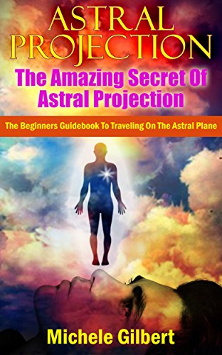 Amazon astral projectionthe amazing secret of astral astral projectionthe amazing secret of astral projection the beginners guidebook to traveling on fandeluxe Gallery