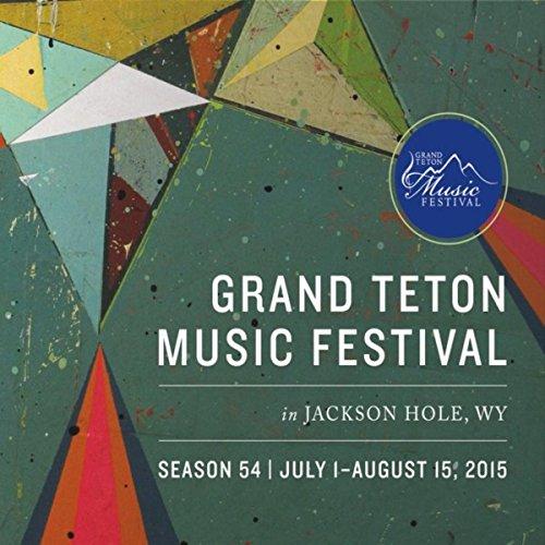 (Grand Teton Music Festival Season 54 Highlights - 2015)