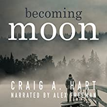Becoming Moon Audiobook by Craig A. Hart Narrated by Alex Freeman