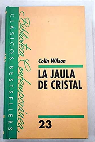 La jaula de cristal: Amazon.es: COLIN WILSON: Libros