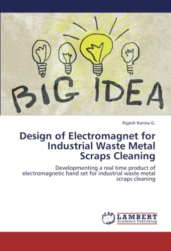 Design of Electromagnet for Industrial Waste Metal Scraps Cleaning: Developmenting a real time product of electromagnetic hand set for industrial waste metal scraps cleaning (Electromagnet Science Set)