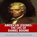 American Legends: The Life of Daniel Boone    Charles River Editors