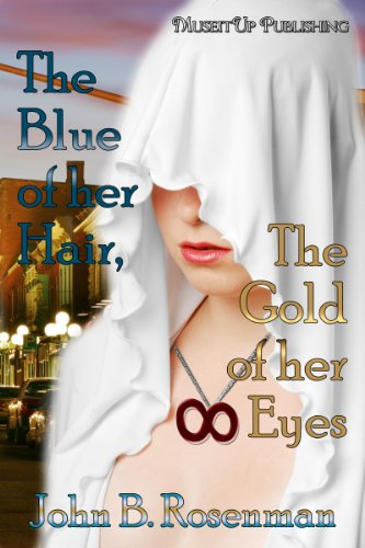 Book: The Blue of her Hair, The Gold of her Eyes by John B. Rosenman