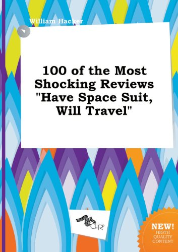 100 of the Most Shocking Reviews Have Space Suit, Will Travel