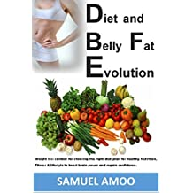 Diet and Belly Fat Evolution: Weight loss combat for choosing the right diet plan for healthy Nutrition, Fitness & lifestyle to boost brain power and regain confidence.