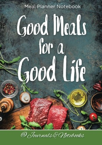 Read Online Good Meals for a Good Life. Meal Planner Notebook pdf
