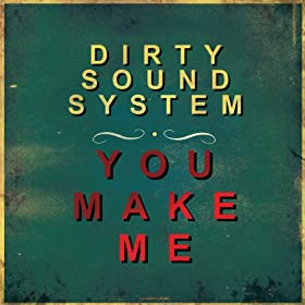 Dirty Sound System-You Make Me