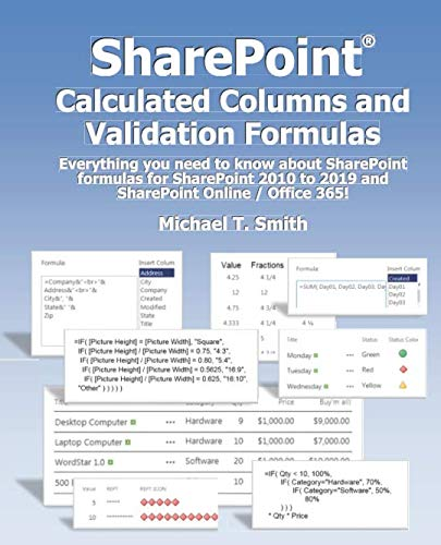 Book cover from SharePoint Calculated Columns and Validation Formulas: Everything you need to know about SharePoint formulas for SharePoint 2010 to 2019 and SharePoint Online / Office 365 by Michael T Smith