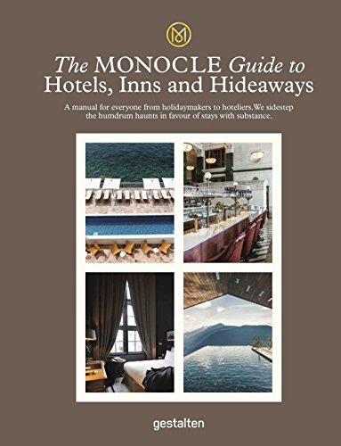 The Monocle Guide to Hotels, Inns and Hideaways: A Manual for Everyone from Holidaymakers to Hoteliers. We Sidestep the Humdrum Haunts in Favour of Stays with Substance.