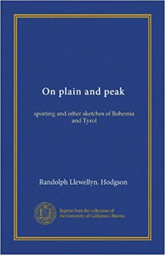 Ilmainen uusi eBook-lataus On plain and peak: sporting and other sketches of Bohemia and Tyrol PDF ePub B0069VP79S