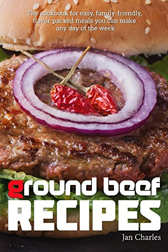 - Ground Beef Recipes: The cookbook for easy, family-friendly, flavor-packed meals you can make any day of the week.