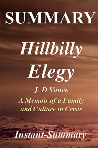 Summary - Hillbilly Elegy: Memoir by J. D. Vance - A Memoir of a Family and Culture in Crisis (Hillbilly Elegy: A Memoir of a Family and Culture in ... Summary - Book, Hardcover, Paperback)