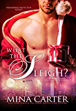 What the Sleigh?: Paranormal Christmas Elves / Shapeshifter Romance (Paranormal Protection Agency Book 10)