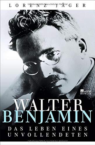 Walter Benjamin  Das Leben Eines Unvollendeten