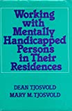 Working with the Mentally Handicapped in Their Residences, Dean R. Tjosvold and Mary M. Tjosvold, 0029324904
