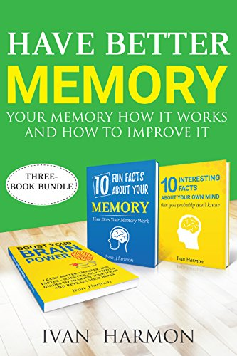Have Better Memory: Your Memory How It Works and How to Improve It