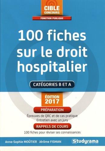 100 fiches sur le droit hospitalier Broché – 7 mars 2017 Anne-Sophie Moûtier Jérôme Fisman STUDYRAMA 2759033481