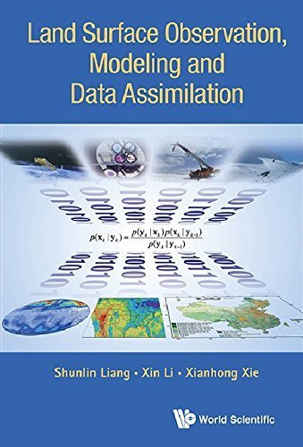 Land Surface Observation, Modeling and Data Assimilation 1st edition by Shunlin Liang, Xin Li, Xianhong Xie (2013) Hardcover