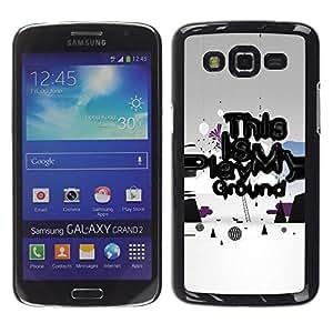 Be Good Phone Accessory // Dura Cáscara cubierta Protectora Caso Carcasa Funda de Protección para Samsung Galaxy Grand 2 SM-G7102 SM-G7105 // Play Ground Quote Slogan Art Funny Power