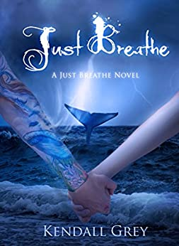 Just Breathe (A Just Breathe Novel Book 3) by [Grey, Kendall]