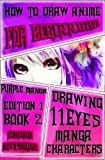 How to Draw Anime for Beginners : Purple Manga Edition 1 (Book 2): How to Draw Manga Characters Step by Step : Girls, Guys and Action Fantasy ... 11Eyes Seinen Japanese Manga (Volume 2)