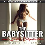 The Babysitter & Her Stepbrother: A Threesome Romance Series, Book 2 | Harmonie St. James