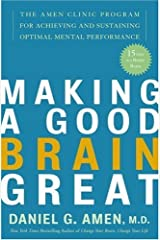 Making a Good Brain Great: The Amen Clinic Program for Achieving and Sustaining Optimal Mental Performance Kindle Edition