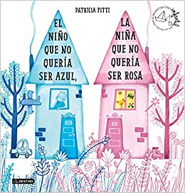 El Niño Que No Quería Ser Azul, La Niña Que No Quería Ser Rosa: Xxxviii Premio Destino Infantil Apel·les Mestres por Patricia Fitti
