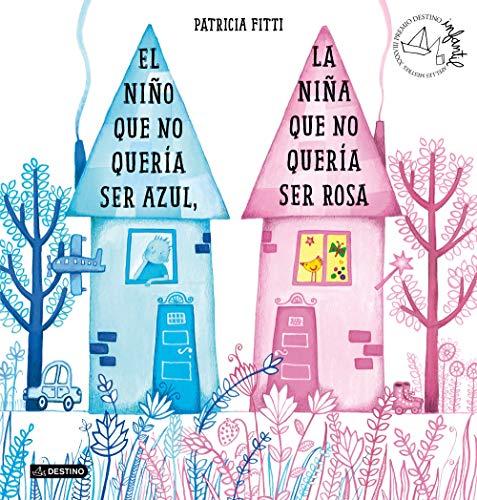 El nino que no queria ser azul, la nina que no queria ser rosa XXXVIII Premio Destino Infantil Apel·les Mestres (Premio Apel·les Mest