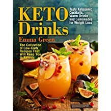 Keto Drinks: Tasty Ketogenic Cocktails, Warm Drinks and Lemonades for Weight Loss - The Collection of Low-Carb Recipes That Will Keep You In Ketosis (keto cocktails recipes, keto breakfast cookbook)