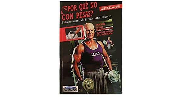 Por Que No Con Pesas? (Spanish Edition): Luis Lopez Van Dam: 9788480132411: Amazon.com: Books