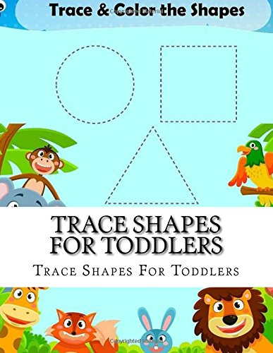 - Trace Shapes For Toddlers: Shape Tracing Book For Kids ages 3 - 5 (Trace Shapes Numbers and Letters)