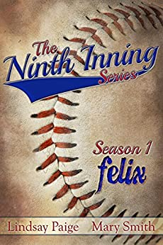 Felix (The Ninth Inning Book 1) by [Paige, Lindsay, Smith, Mary]