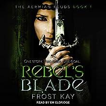 Rebel's Blade: Aermian Feuds Series, Book 1 Audiobook by Frost Kay Narrated by Em Eldridge